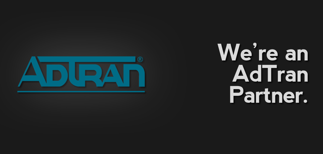 We're an AdTran partner.